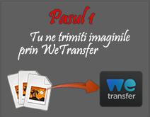 Pasul 1 Tu ne trimiti imaginile prin WeTransfer.